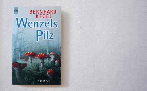 Bernhard Kegel: Wenzels Pilz