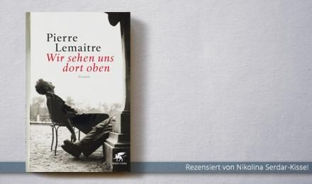 Pierre Lemaitre: Wir sehen uns dort oben